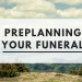 Pre Planning Your Funeral