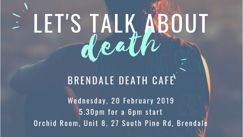 Our next Brendale Death Cafe